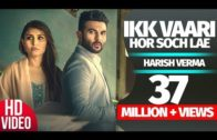 Ikk Vaari Hor Soch Lae | Harish Verma | Jaani | B Praak | Punjabi Song HD Video 2016.