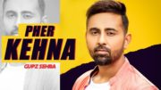 Pher Kehna: Gupz Sehra | Bunny Gill | Video | New Punjabi Songs 2019